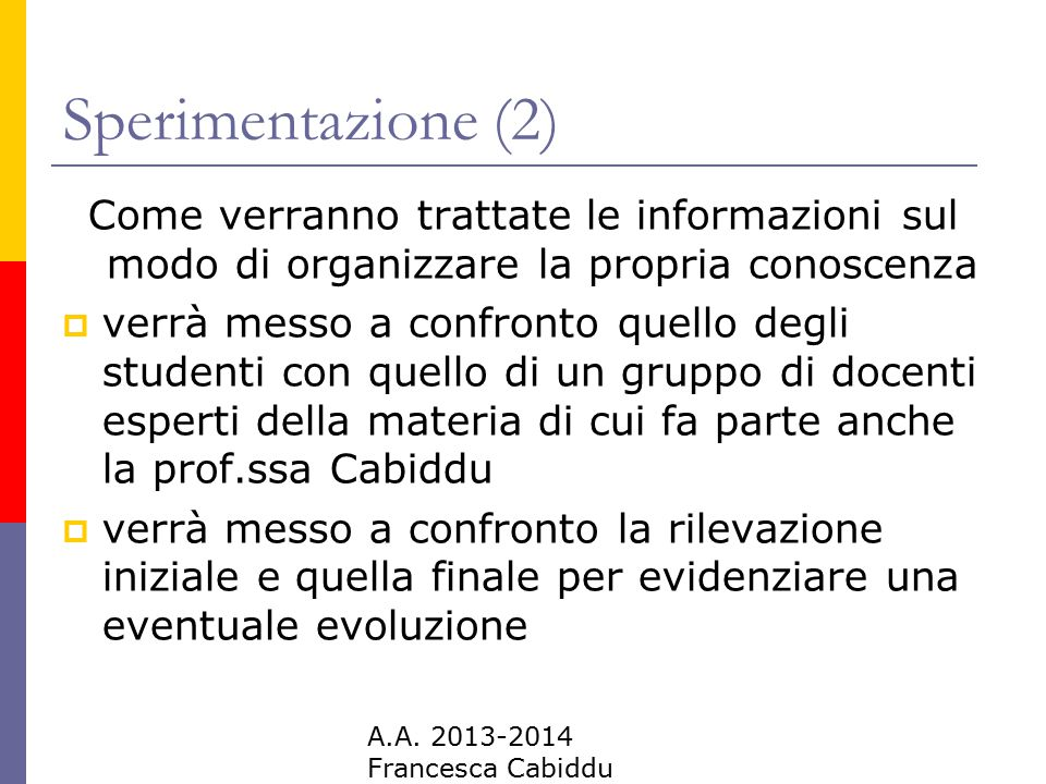 Sperimentazione (2) Come verranno trattate le informazioni sul modo di organizzare la propria conoscenza.
