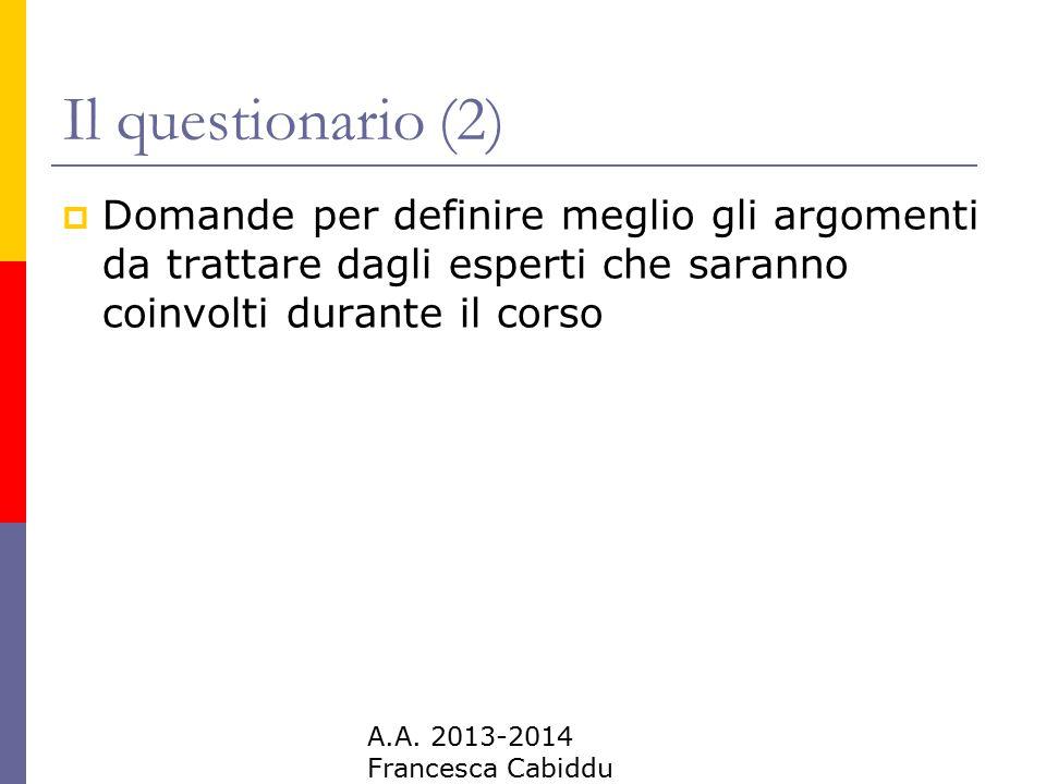 Il questionario (2) Domande per definire meglio gli argomenti da trattare dagli esperti che saranno coinvolti durante il corso.