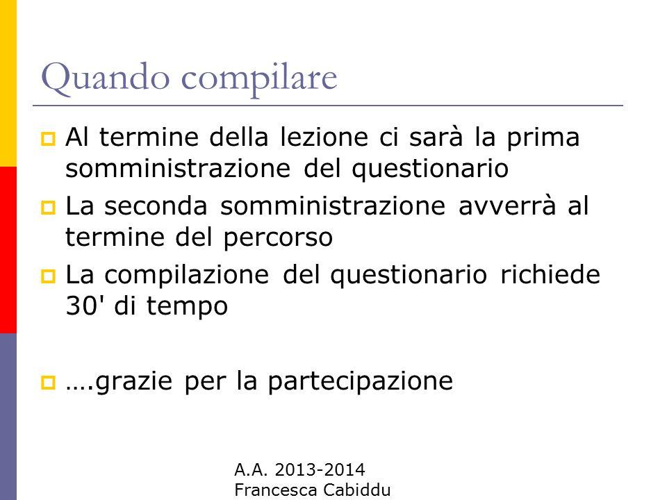Quando compilare Al termine della lezione ci sarà la prima somministrazione del questionario.