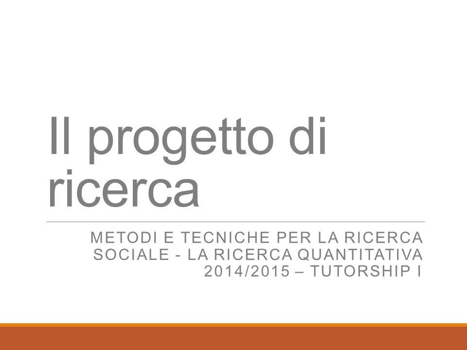 Il progetto di ricerca Metodi e tecniche per la ricerca sociale - La ricerca quantitativa 2014/2015 – Tutorship I.