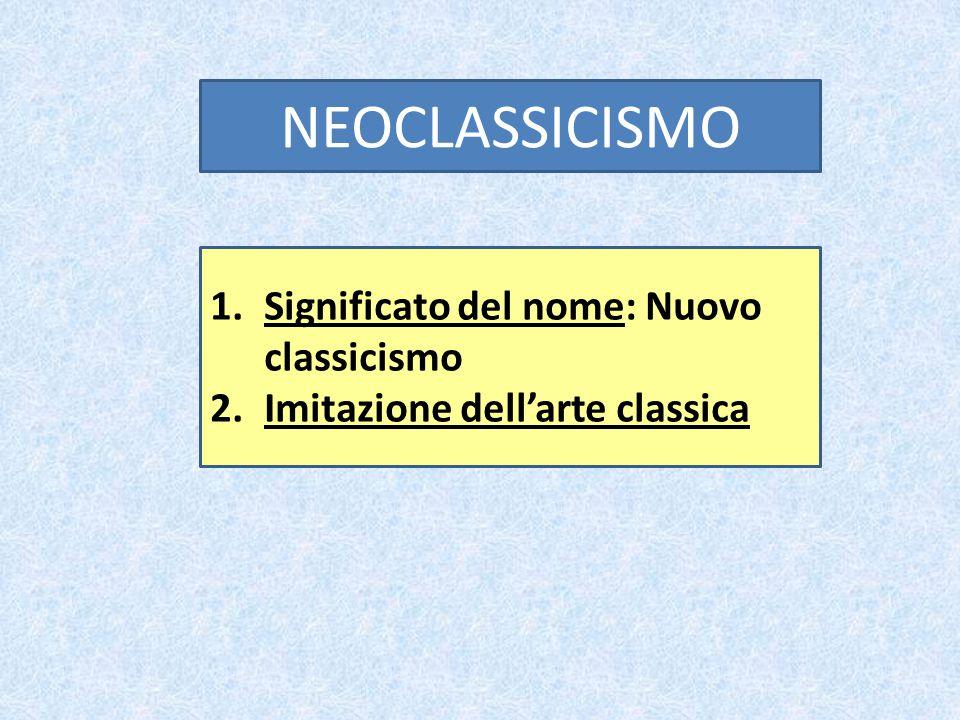 NEOCLASSICISMO Significato del nome: Nuovo classicismo