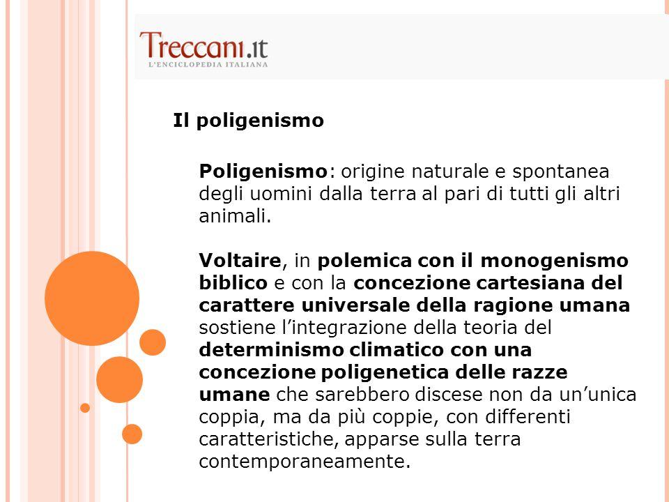 Il poligenismo Poligenismo: origine naturale e spontanea degli uomini dalla terra al pari di tutti gli altri animali.
