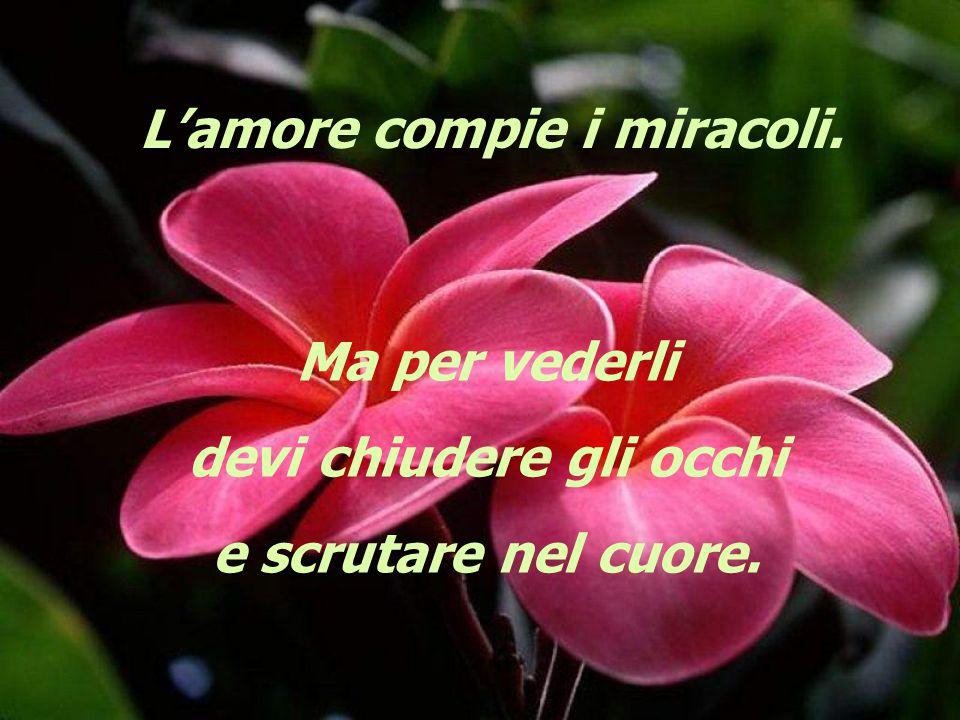 L'amore compie i miracoli. devi chiudere gli occhi