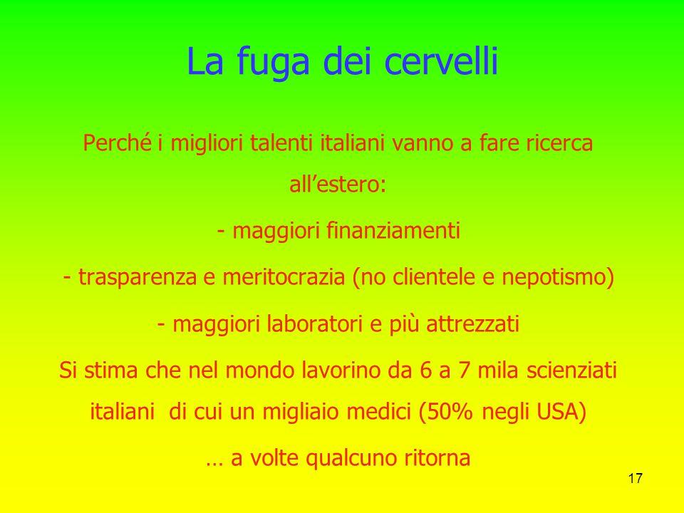 La fuga dei cervelli Perché i migliori talenti italiani vanno a fare ricerca all'estero: maggiori finanziamenti.