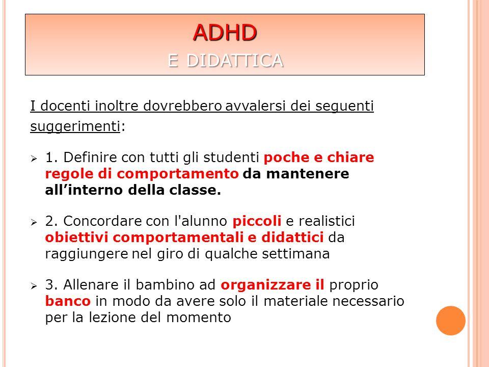 ADHD e didattica I docenti inoltre dovrebbero avvalersi dei seguenti