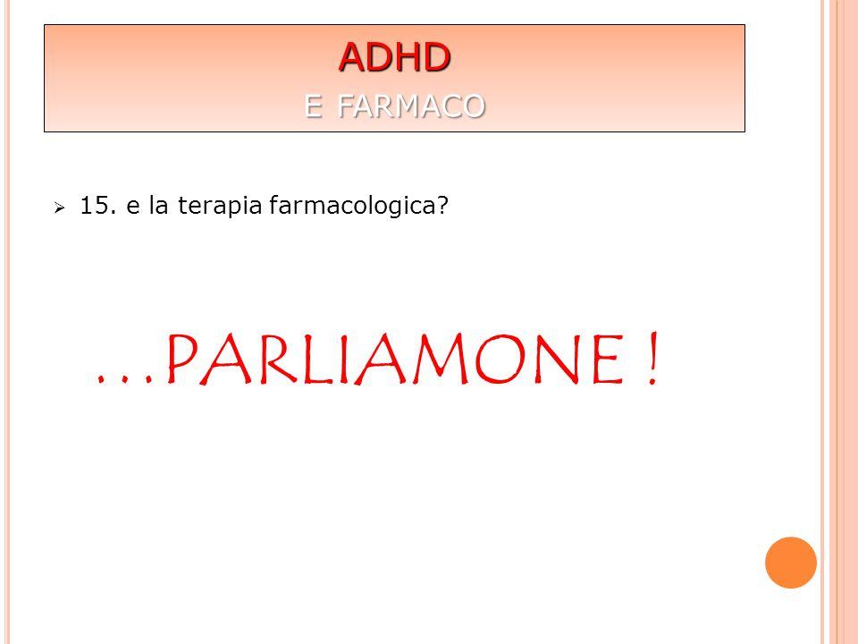 ADHD e farmaco 15. e la terapia farmacologica …PARLIAMONE !