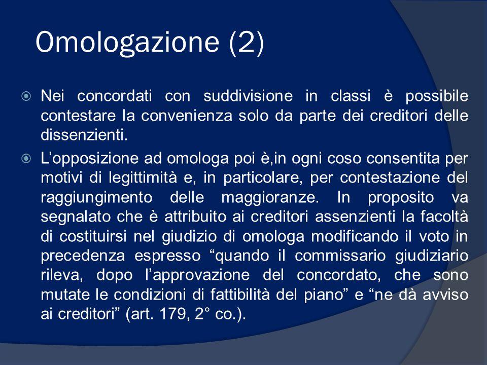 Omologazione (2) Nei concordati con suddivisione in classi è possibile contestare la convenienza solo da parte dei creditori delle dissenzienti.