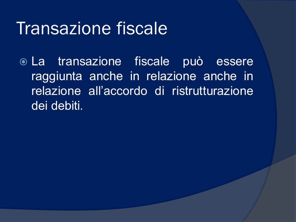 Transazione fiscale La transazione fiscale può essere raggiunta anche in relazione anche in relazione all'accordo di ristrutturazione dei debiti.