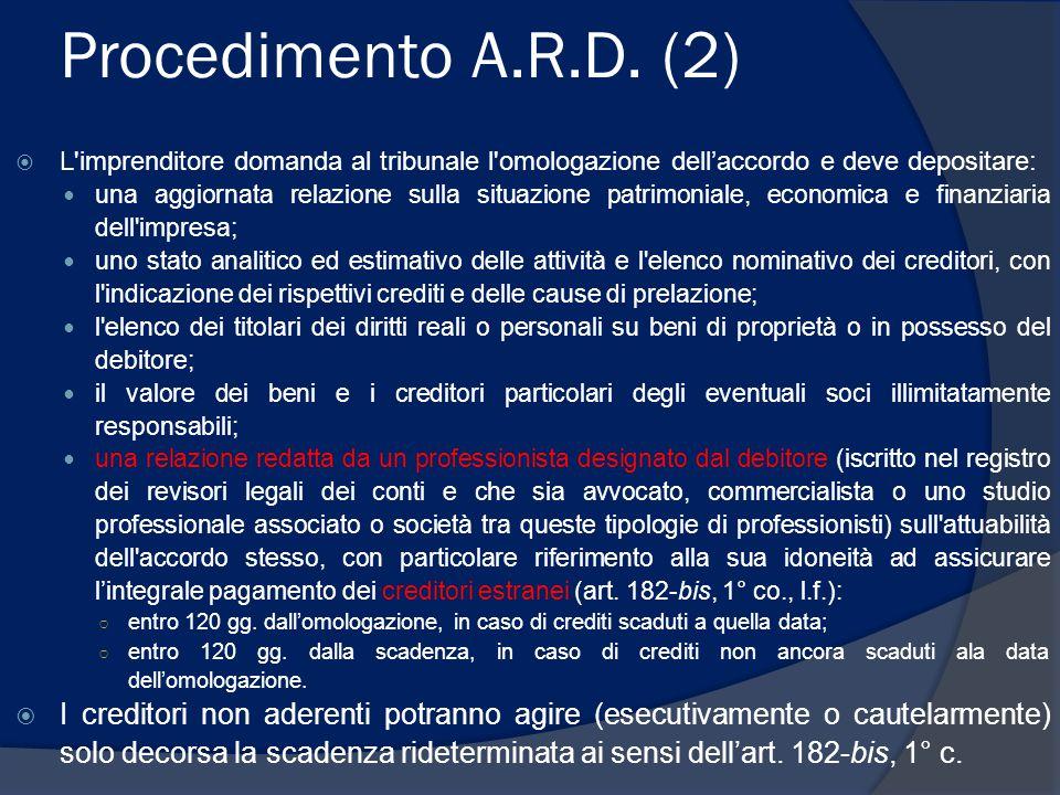 Procedimento A.R.D. (2) L imprenditore domanda al tribunale l omologazione dell'accordo e deve depositare:
