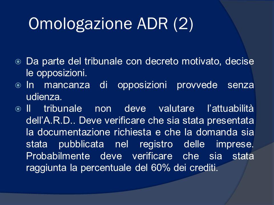 Omologazione ADR (2) Da parte del tribunale con decreto motivato, decise le opposizioni. In mancanza di opposizioni provvede senza udienza.