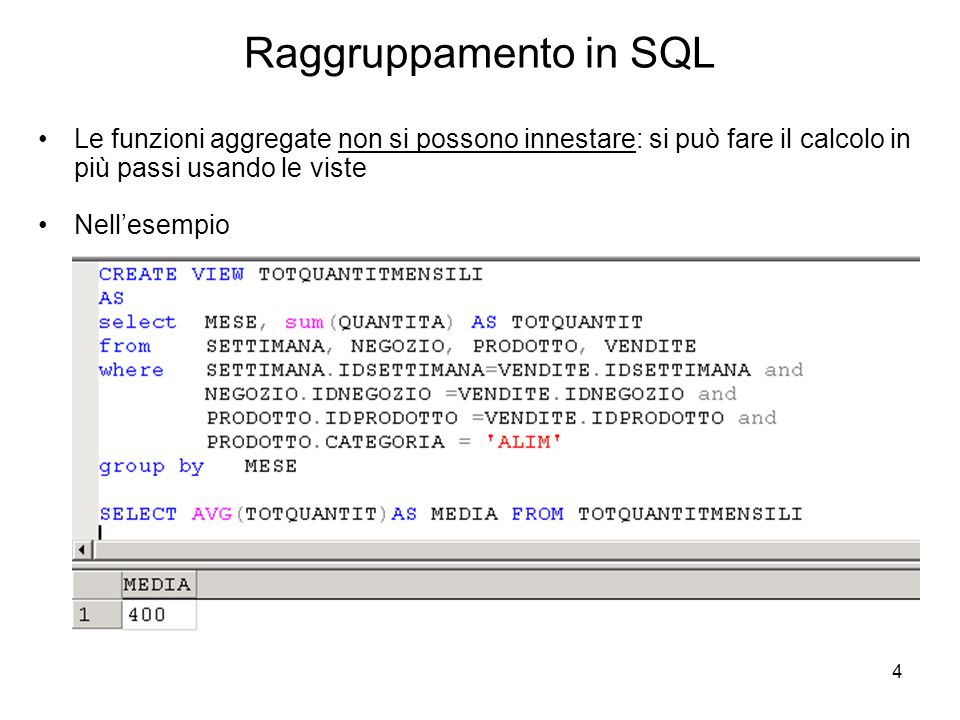 Raggruppamento in SQL Le funzioni aggregate non si possono innestare: si può fare il calcolo in più passi usando le viste.