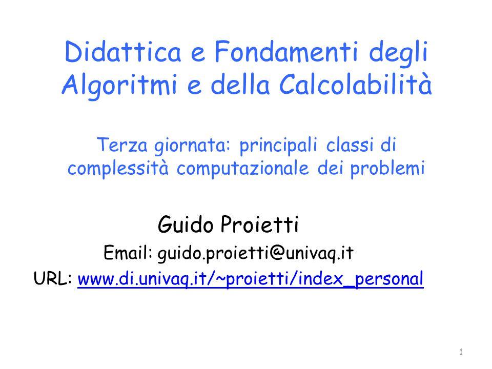 Didattica e Fondamenti degli Algoritmi e della Calcolabilità Terza giornata: principali classi di complessità computazionale dei problemi