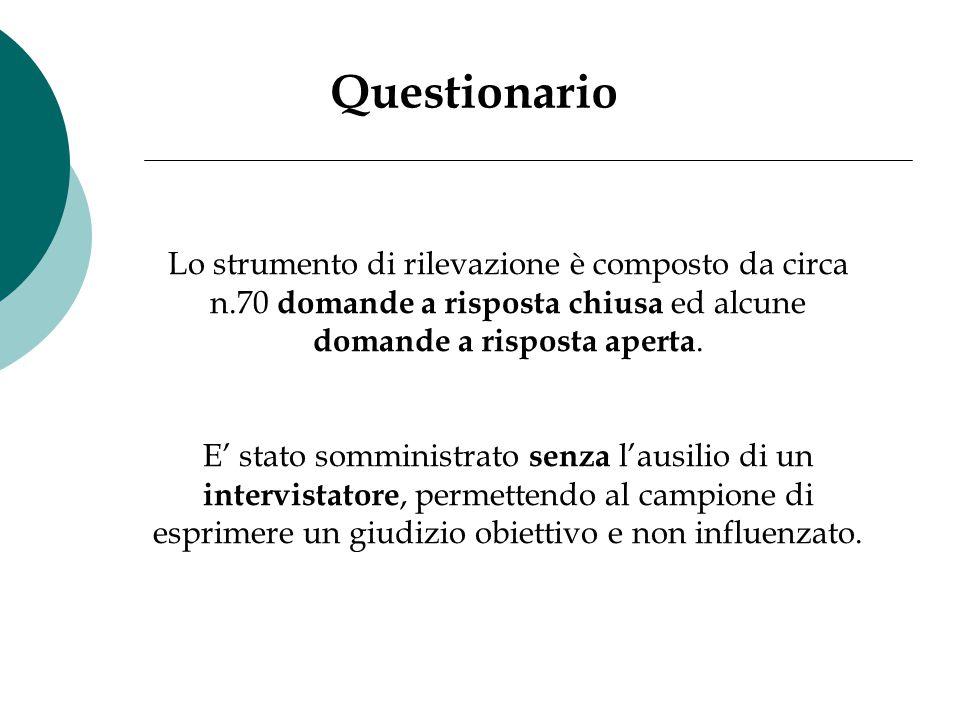 Questionario Lo strumento di rilevazione è composto da circa n.70 domande a risposta chiusa ed alcune domande a risposta aperta.