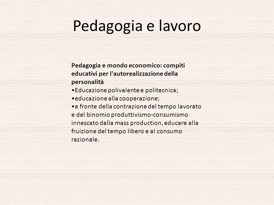 Pedagogia e lavoro Pedagogia e mondo economico: compiti educativi per l autorealizzazione della personalità.