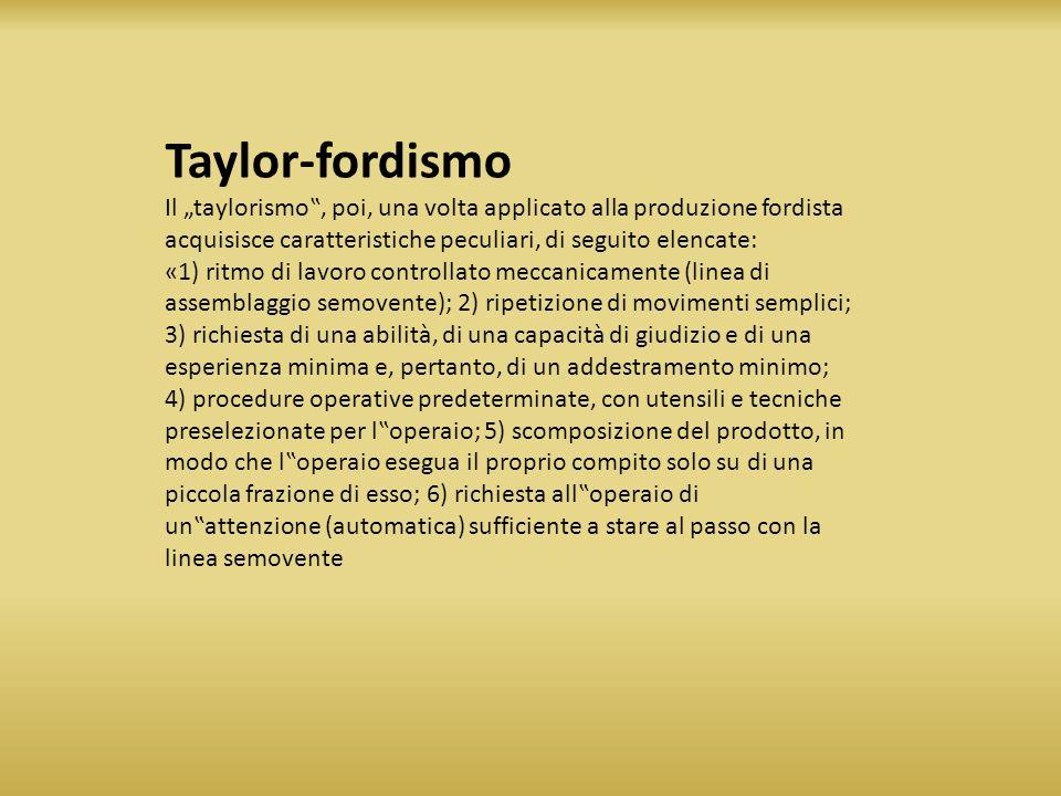 """Taylor-fordismo Il """"taylorismo"""", poi, una volta applicato alla produzione fordista acquisisce caratteristiche peculiari, di seguito elencate:"""