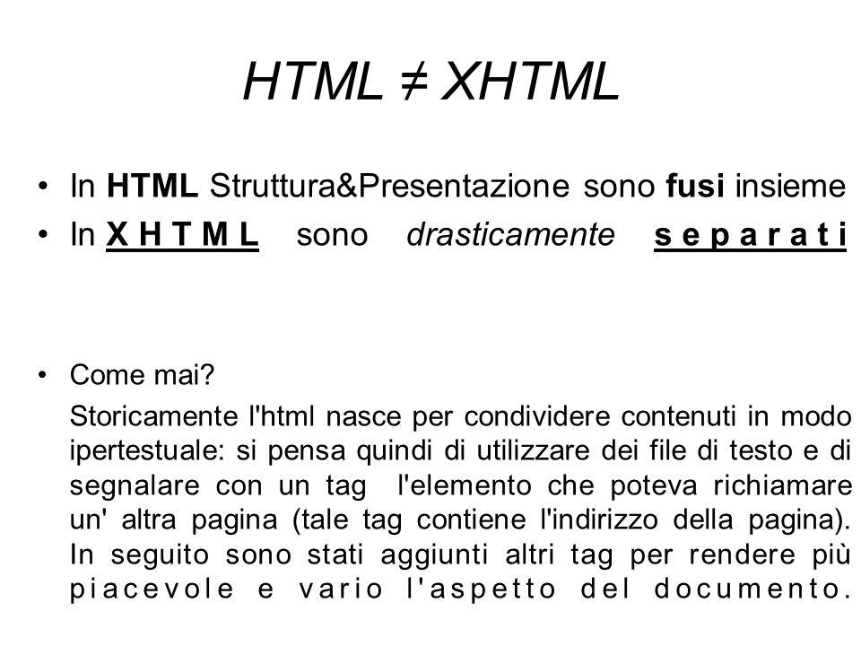 HTML ≠ XHTML In HTML Struttura&Presentazione sono fusi insieme