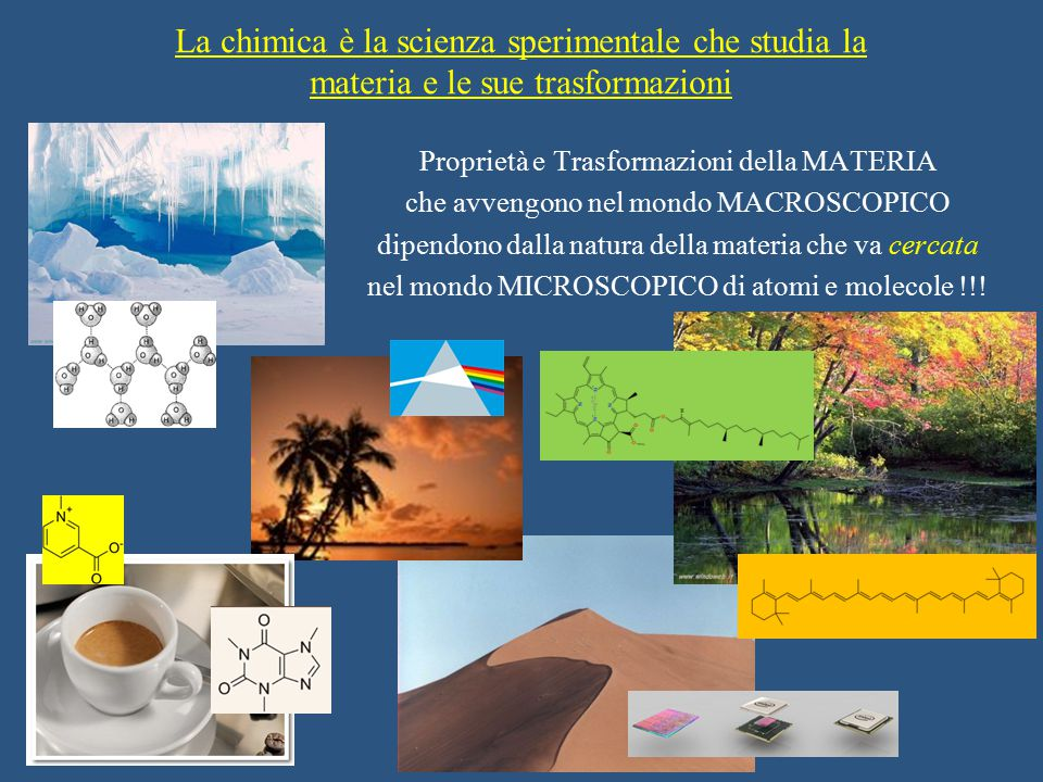 La chimica è la scienza sperimentale che studia la materia e le sue trasformazioni