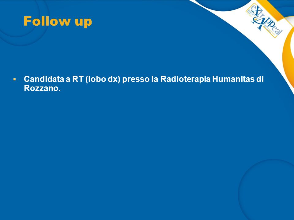 Follow up Candidata a RT (lobo dx) presso la Radioterapia Humanitas di Rozzano.
