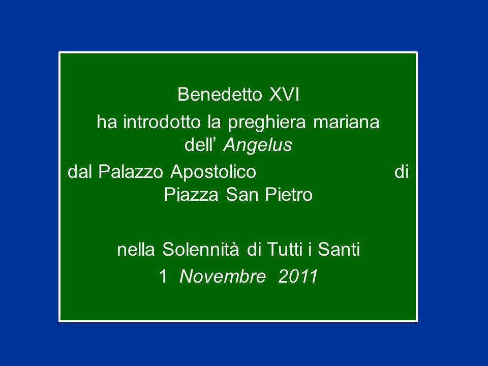 Benedetto XVI ha introdotto la preghiera mariana dell' Angelus dal Palazzo Apostolico di Piazza San Pietro nella Solennità di Tutti i Santi 1 Novembre 2011