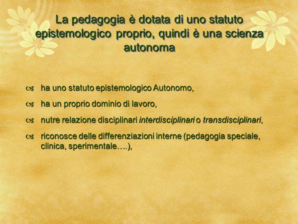 La pedagogia è dotata di uno statuto epistemologico proprio, quindi è una scienza autonoma