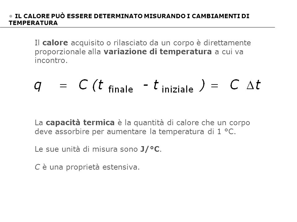 Le sue unità di misura sono J/°C. C è una proprietà estensiva.