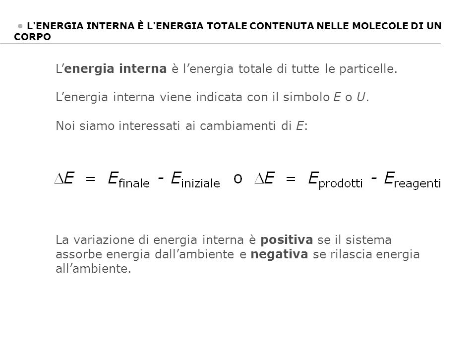 L'energia interna è l'energia totale di tutte le particelle.