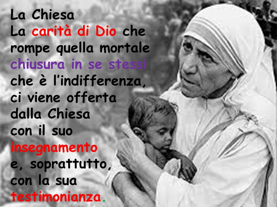 La Chiesa La carità di Dio che. rompe quella mortale chiusura in se stessi. che è l'indifferenza,