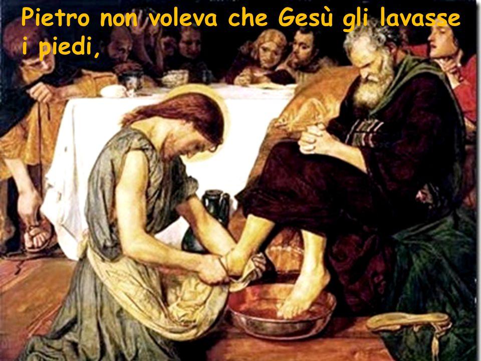 Pietro non voleva che Gesù gli lavasse