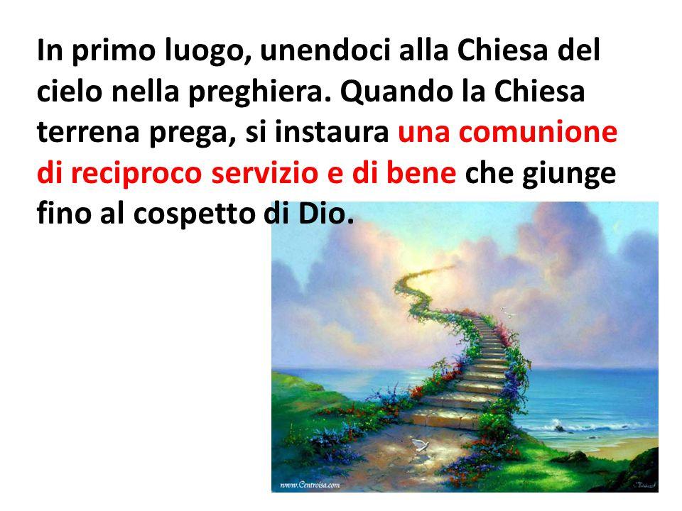 In primo luogo, unendoci alla Chiesa del cielo nella preghiera