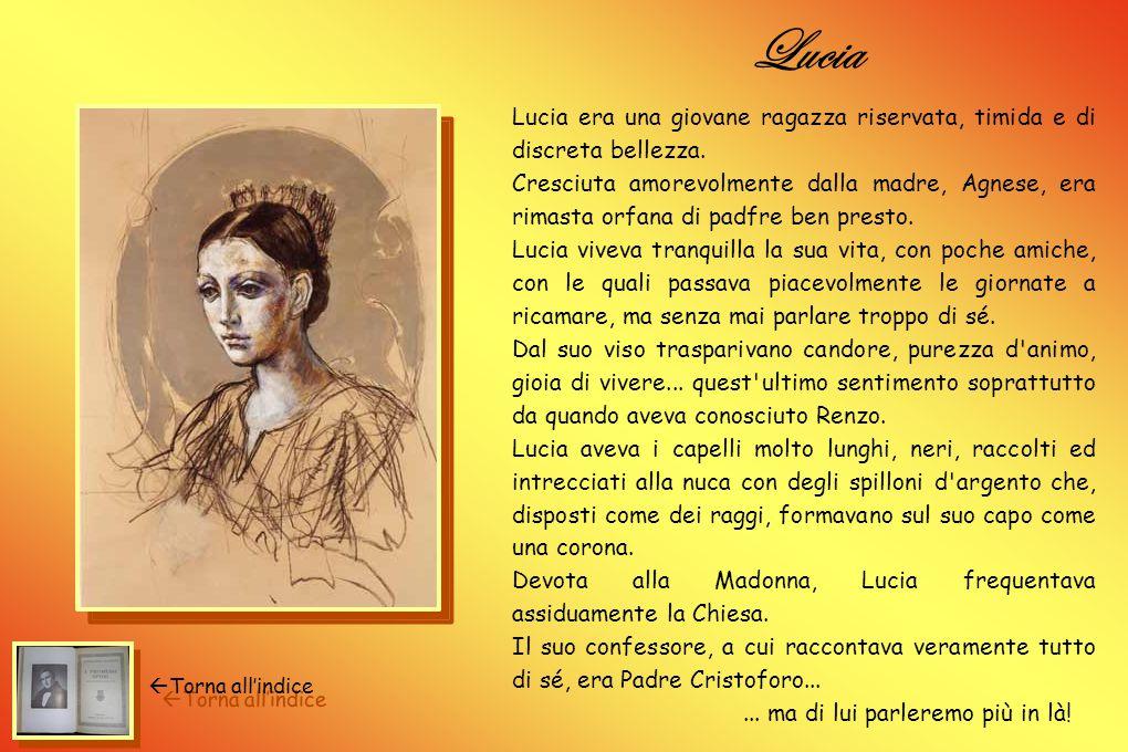 Lucia Lucia era una giovane ragazza riservata, timida e di discreta bellezza.