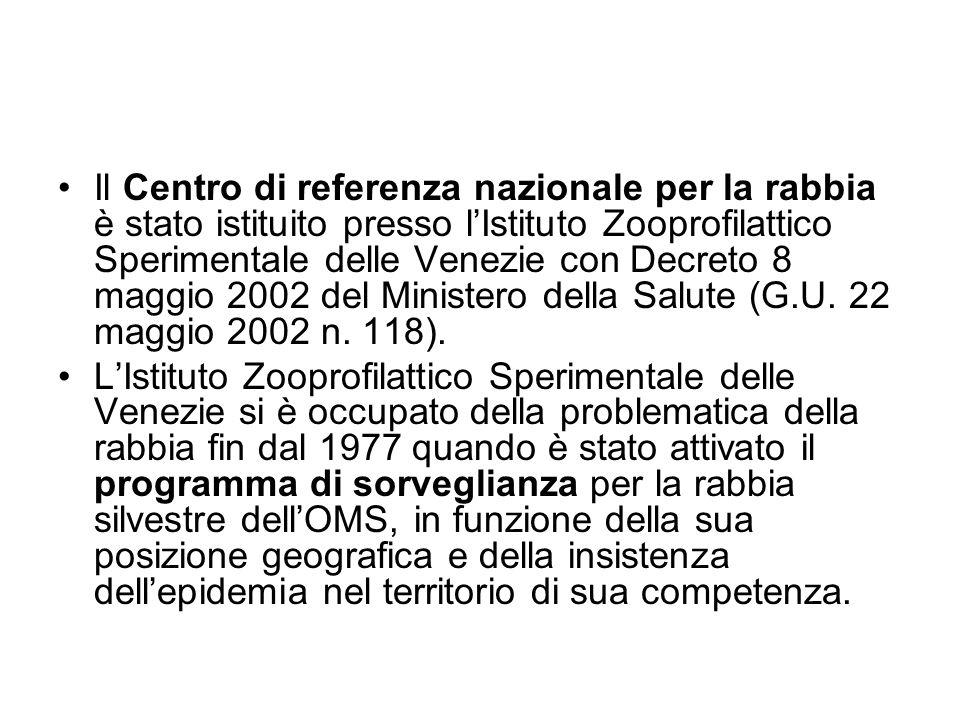 Il Centro di referenza nazionale per la rabbia è stato istituito presso l'Istituto Zooprofilattico Sperimentale delle Venezie con Decreto 8 maggio 2002 del Ministero della Salute (G.U. 22 maggio 2002 n. 118).