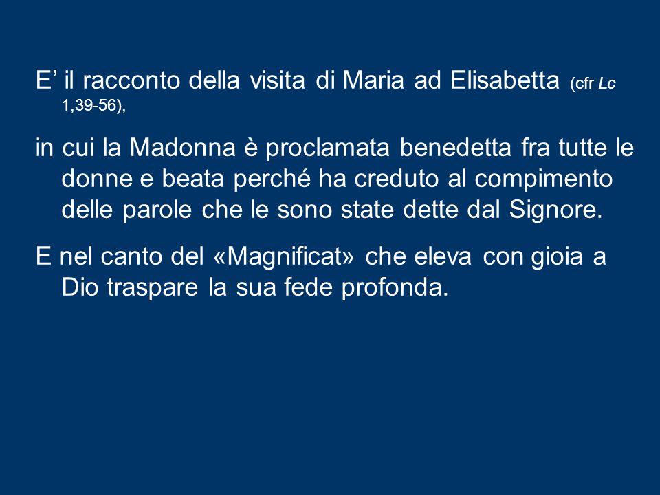 E' il racconto della visita di Maria ad Elisabetta (cfr Lc 1,39-56), in cui la Madonna è proclamata benedetta fra tutte le donne e beata perché ha creduto al compimento delle parole che le sono state dette dal Signore.