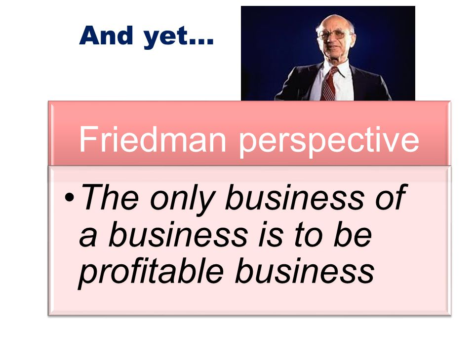 The only business of a business is to be profitable business