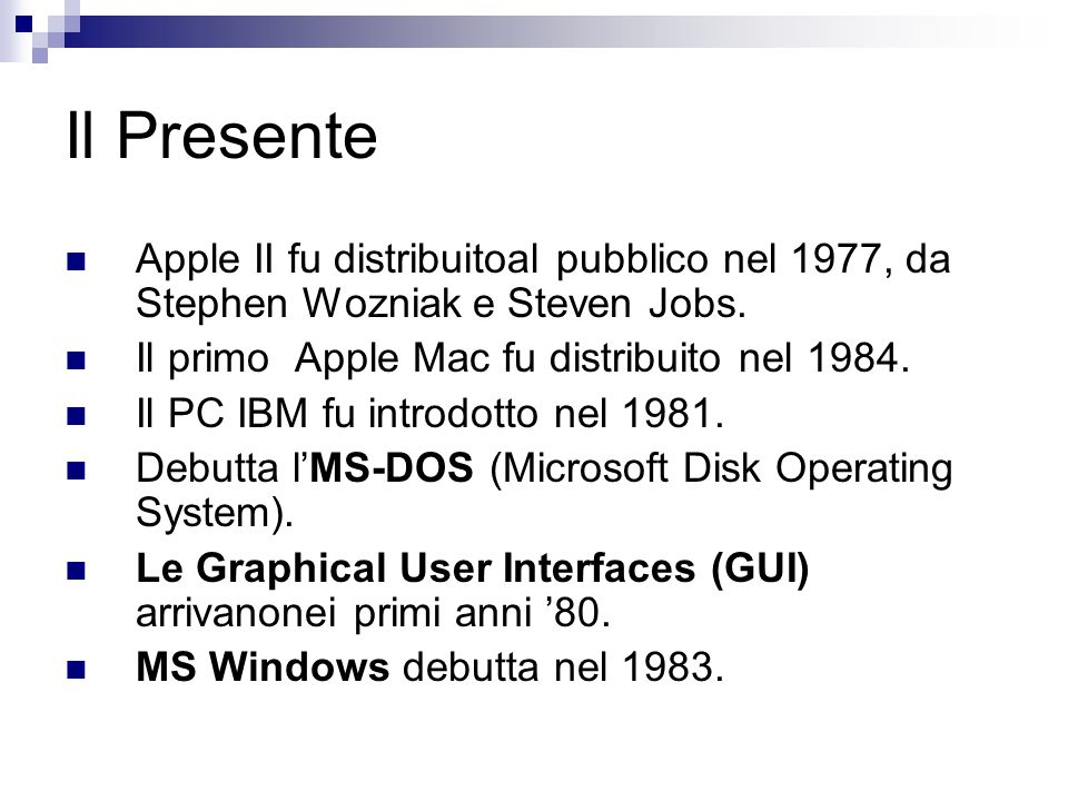 Il Presente Apple II fu distribuitoal pubblico nel 1977, da Stephen Wozniak e Steven Jobs. Il primo Apple Mac fu distribuito nel 1984.
