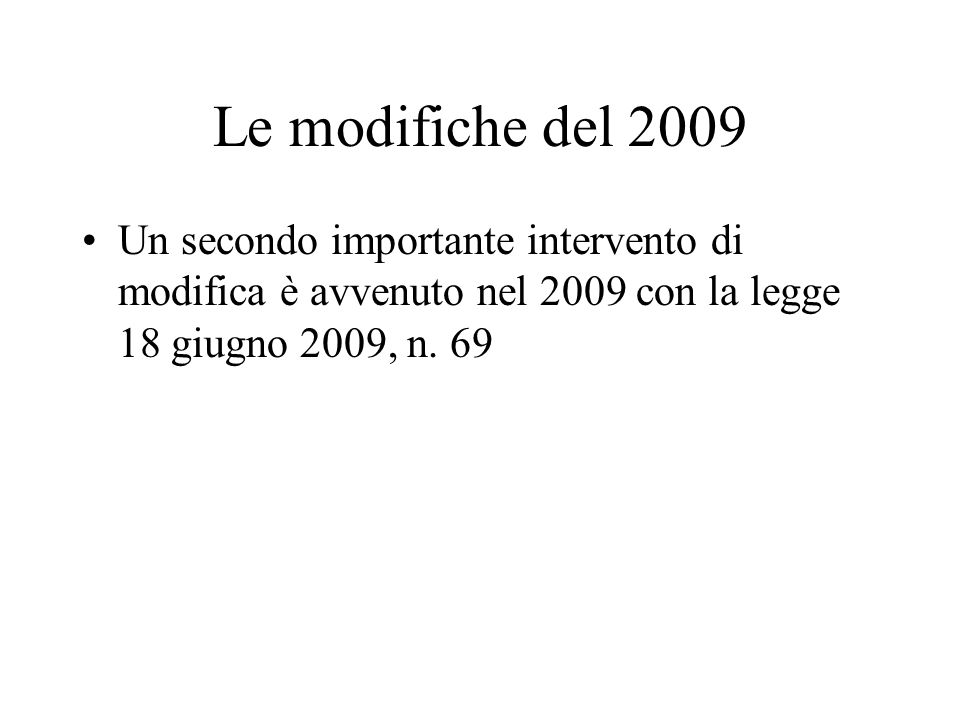 Le modifiche del 2009 Un secondo importante intervento di modifica è avvenuto nel 2009 con la legge 18 giugno 2009, n.