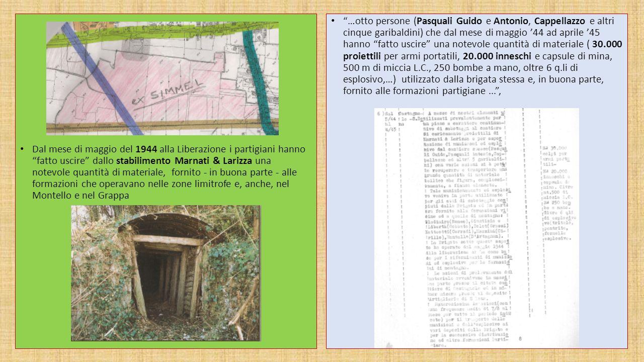 Dal mese di maggio del 1944 alla Liberazione i partigiani hanno fatto uscire dallo stabilimento Marnati & Larizza una notevole quantità di materiale, fornito - in buona parte - alle formazioni che operavano nelle zone limitrofe e, anche, nel Montello e nel Grappa