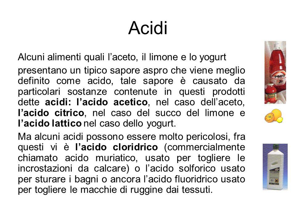 Acidi Alcuni alimenti quali l'aceto, il limone e lo yogurt