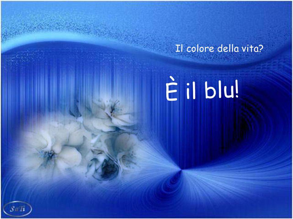 Il colore della vita È il blu!