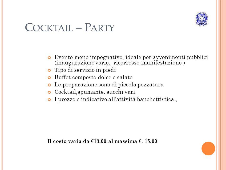 Cocktail – Party Evento meno impegnativo, ideale per avvenimenti pubblici (inaugurazione varie, ricorresse ,manifestazione )