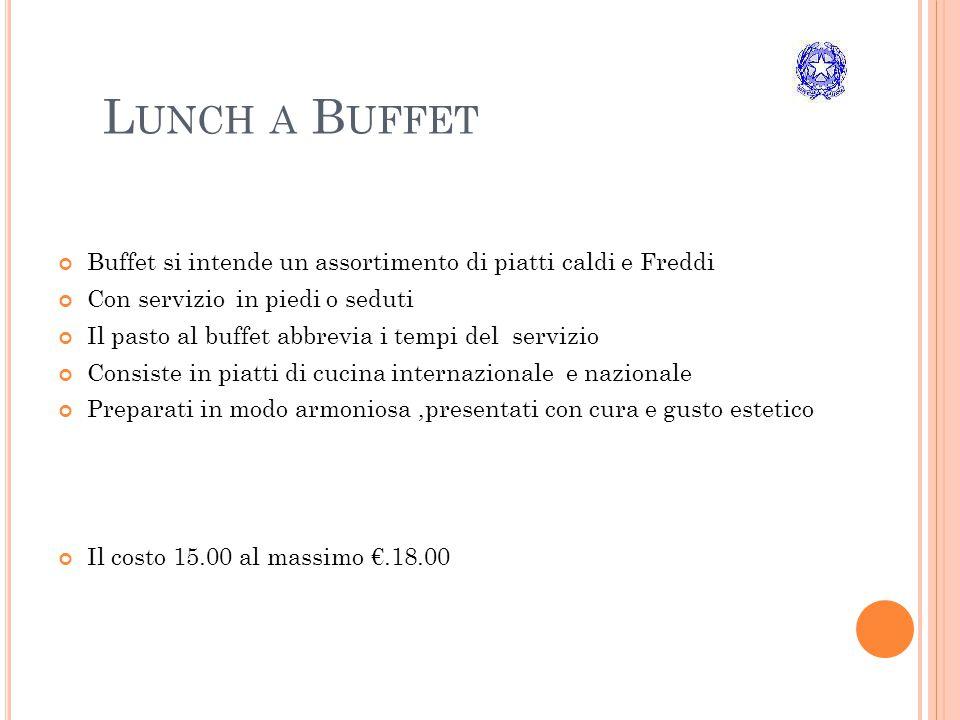 Lunch a Buffet Buffet si intende un assortimento di piatti caldi e Freddi. Con servizio in piedi o seduti.