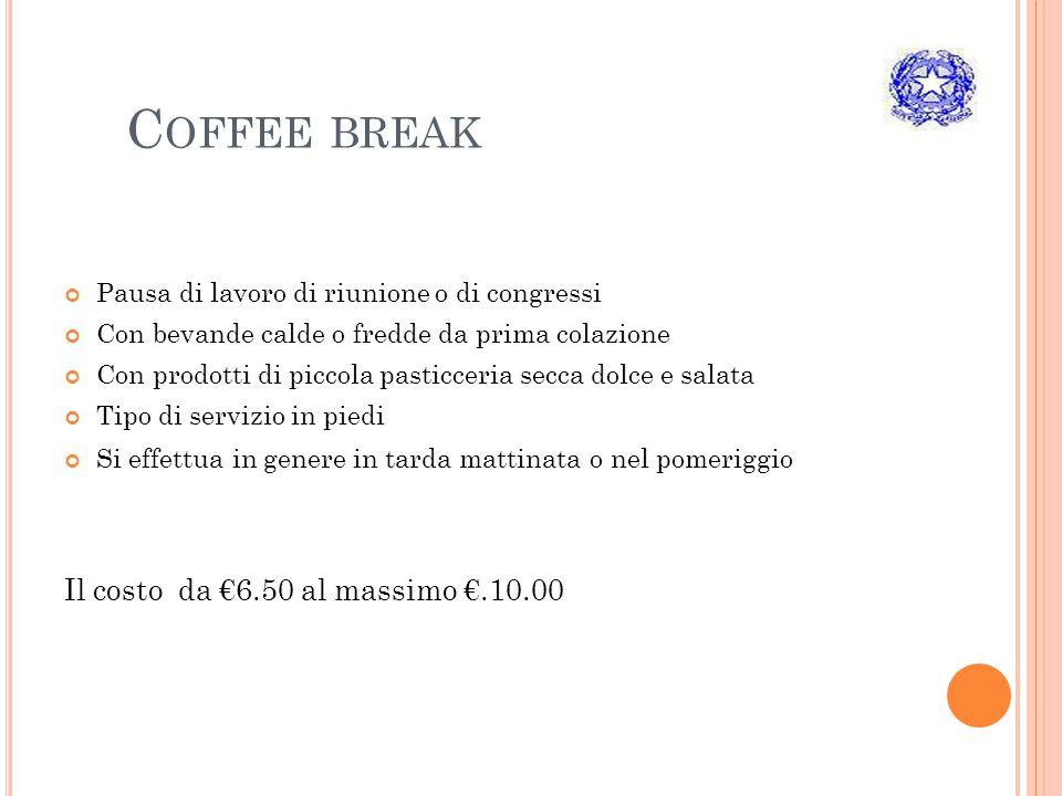 Coffee break Il costo da €6.50 al massimo €.10.00