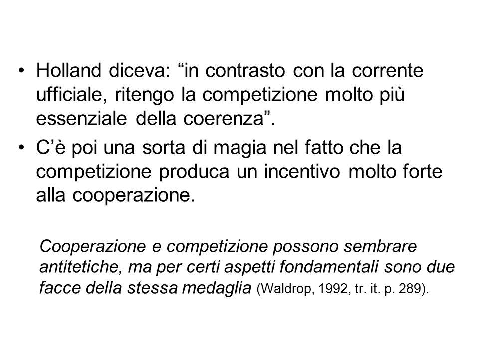 Holland diceva: in contrasto con la corrente ufficiale, ritengo la competizione molto più essenziale della coerenza .
