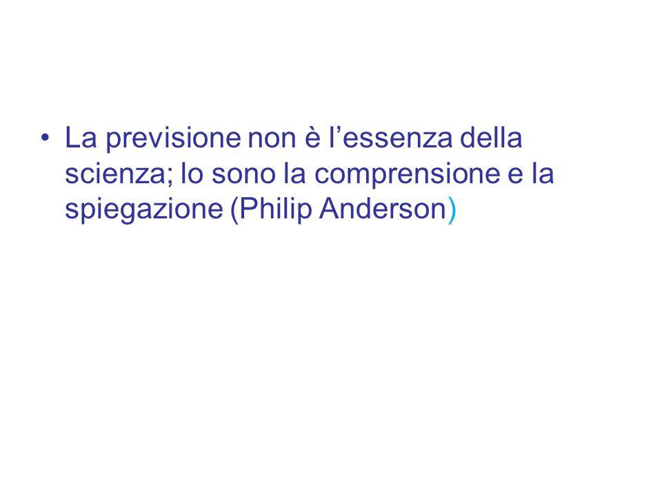 La previsione non è l'essenza della scienza; lo sono la comprensione e la spiegazione (Philip Anderson)