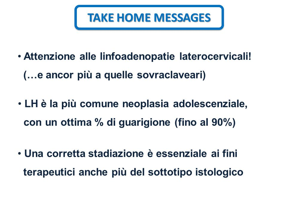 TAKE HOME MESSAGES Attenzione alle linfoadenopatie laterocervicali!