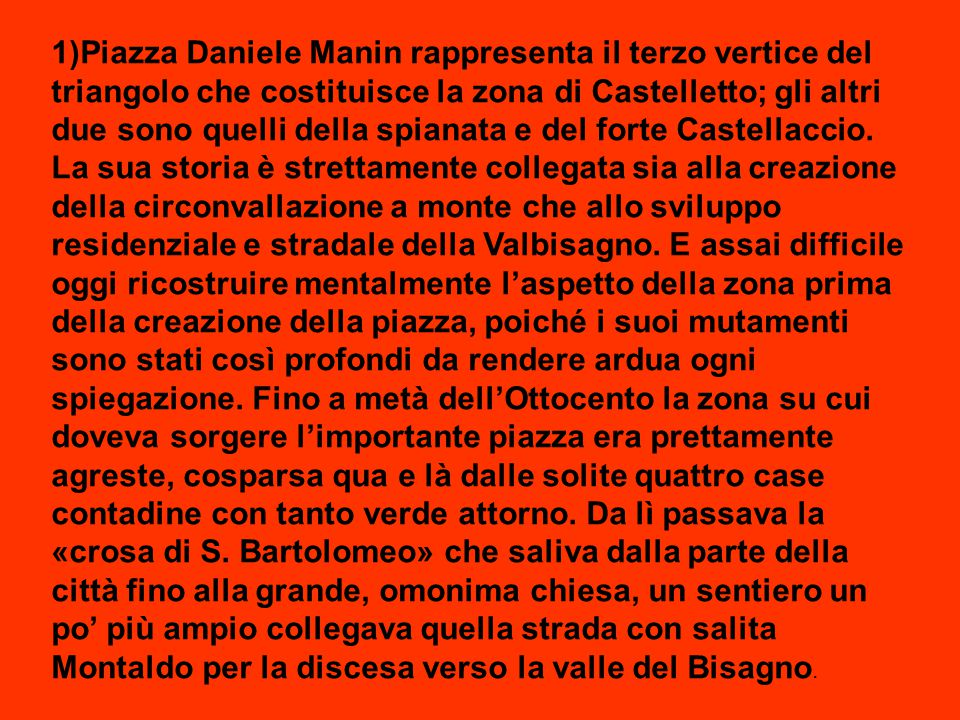 1)Piazza Daniele Manin rappresenta il terzo vertice del triangolo che costituisce la zona di Castelletto; gli altri