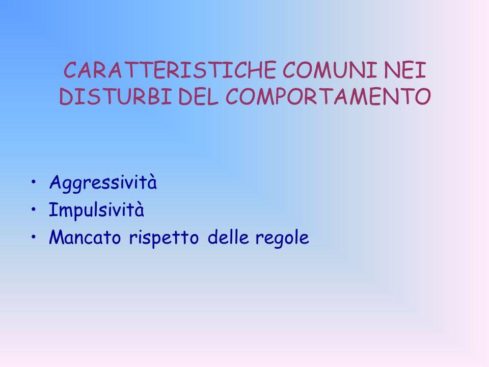 CARATTERISTICHE COMUNI NEI DISTURBI DEL COMPORTAMENTO
