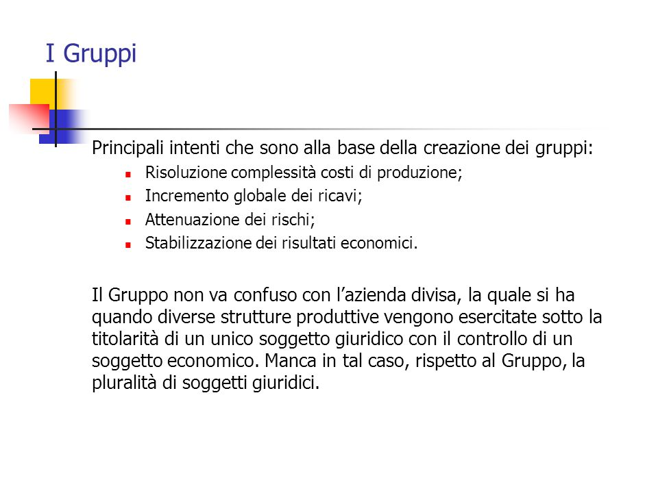 I Gruppi Principali intenti che sono alla base della creazione dei gruppi: Risoluzione complessità costi di produzione;