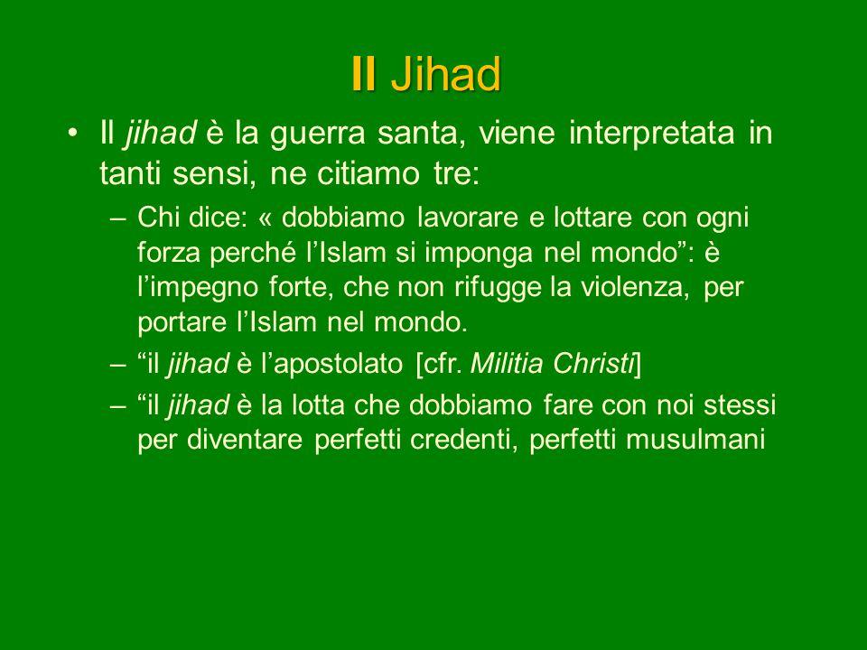 Il Jihad Il jihad è la guerra santa, viene interpretata in tanti sensi, ne citiamo tre: