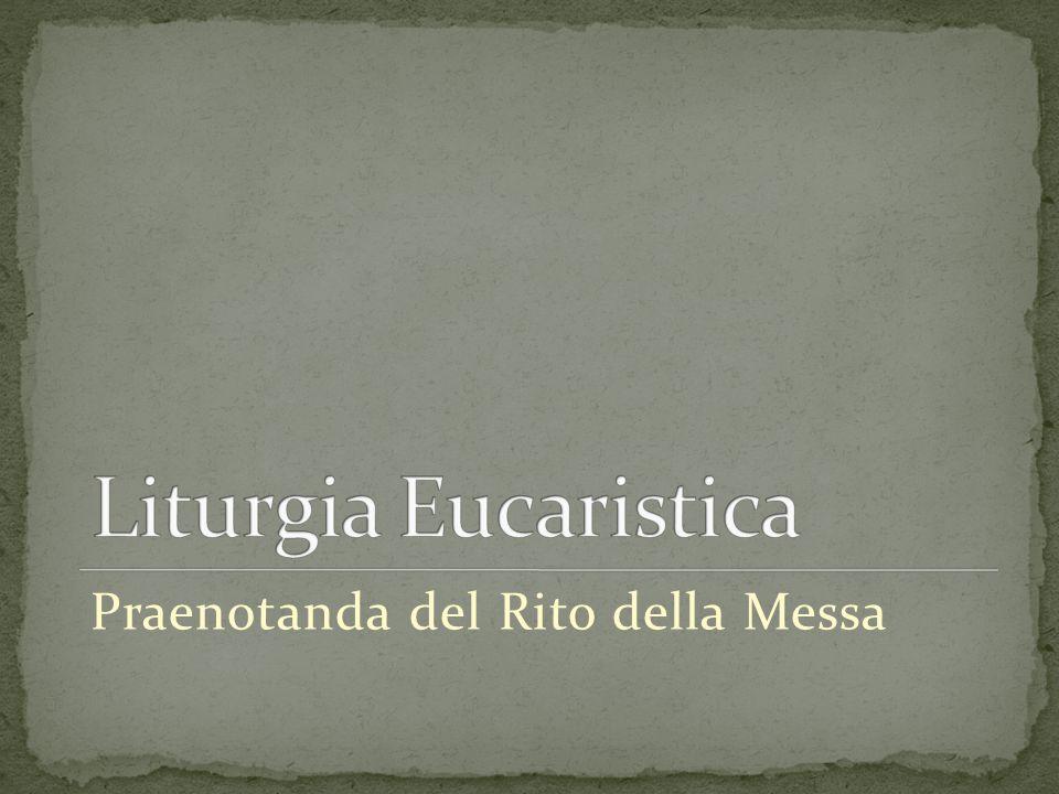 Liturgia Eucaristica Praenotanda del Rito della Messa