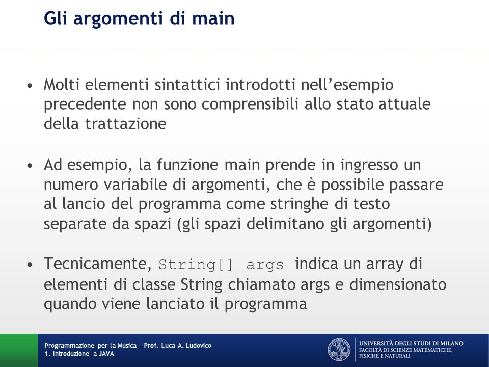 Gli argomenti di main Molti elementi sintattici introdotti nell'esempio precedente non sono comprensibili allo stato attuale della trattazione.